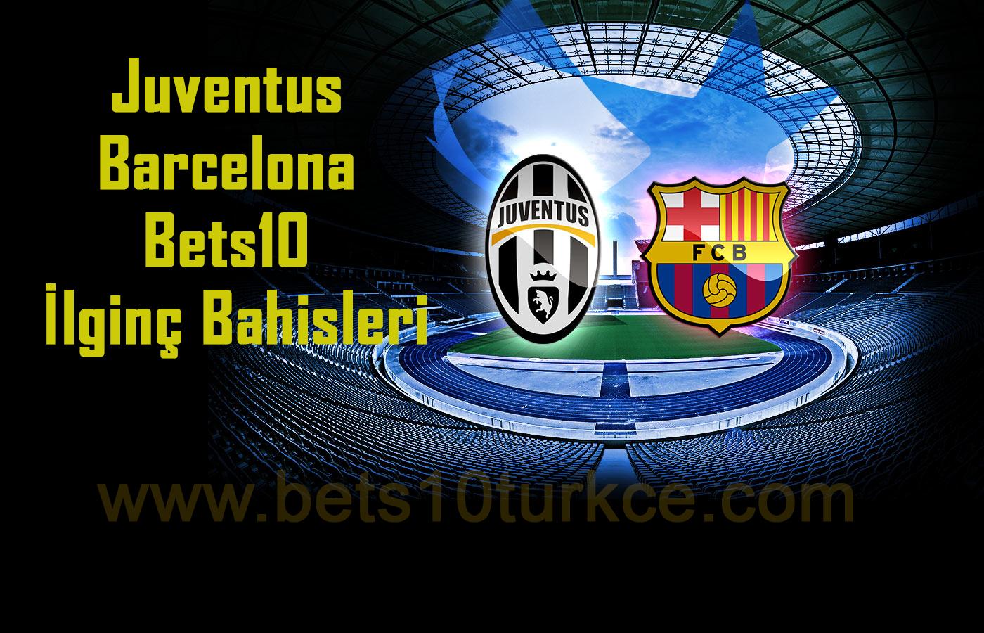 Juventus Barcelona Bets10 İlginç Bahisleri