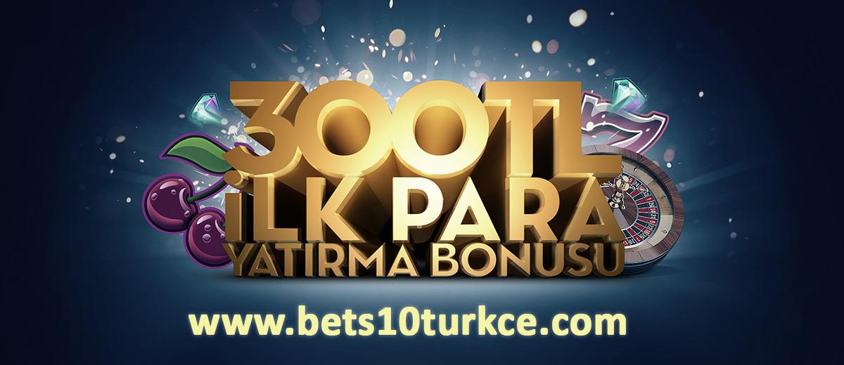 300 TL Bets10 ilk Para Yatırma Bonusu