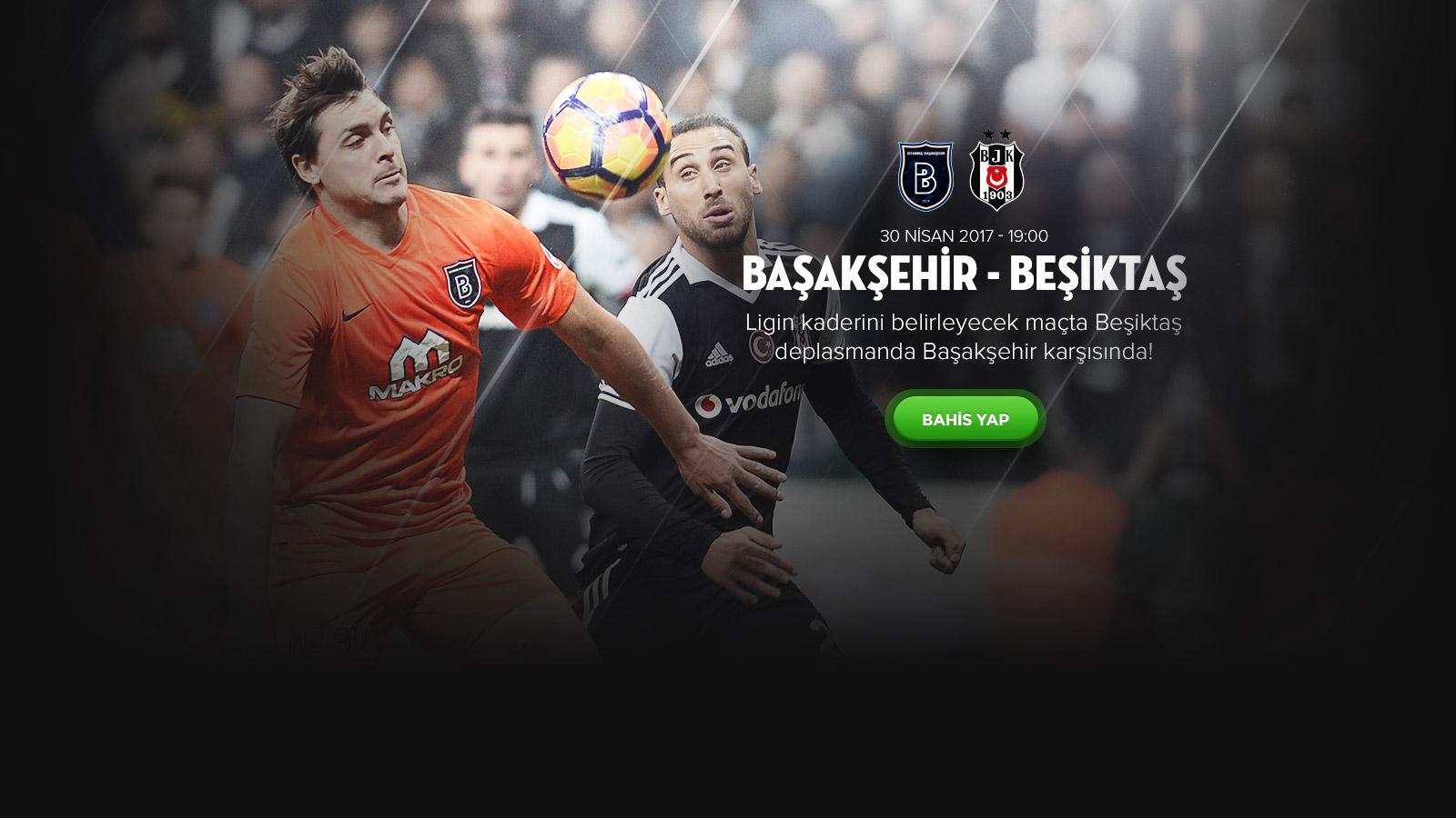 Başakşehir Beşiktaş Maçı Bahis Yorumu 30 Nisan 2017